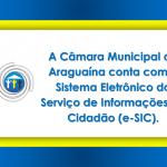 A Câmara Municipal de Araguaína conta com o Sistema Eletrônico do Serviço de Informações ao Cidadão (e-SIC).