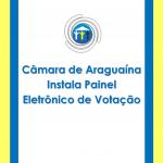 Câmara de Araguaína instala painel eletrônico de votação