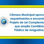 A Câmara Municipal aprova 61 requerimentos e encaminha Projeto de Lei Complementar que amplia Cemitério Público de Araguaína.