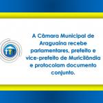 A Câmara Municipal de Araguaína recebe parlamentares, prefeito e vice-prefeito de Muricilândia e protocolam documento conjunto.