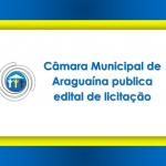 Câmara Municipal de Araguaína publica edital de licitação