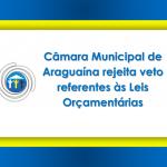 Câmara municipal de Araguaína rejeita veto referentes às Leis Orçamentárias