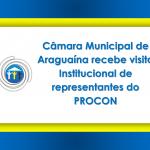 Câmara Municipal de Araguaína recebe visita institucional de representantes do PROCON
