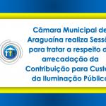 Câmara Municipal de Araguaína realiza Sessão para tratar a respeito da arrecadação da contribuição para custeio da iluminação pública.