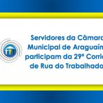 Servidores da Câmara Municipal de Araguaína participam da 29ª Corrida de Rua do Trabalhador