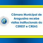 Câmara Municipal de Araguaína recebe visitas institucionais do CEREST e CREAS