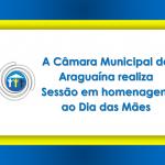 A Câmara Municipal de Araguaína realiza Sessão em homenagem ao Dia das Mães