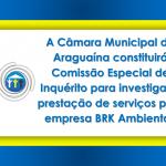 A Câmara Municipal de Araguaína constituirá Comissão Especial de Inquérito para investigar a prestação de serviços pela empresa BRK Ambiental.