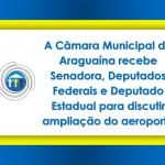 A Câmara Municipal de Araguaína recebe Senadora, Deputados Federais e Deputado Estadual para discutir ampliação do aeroporto do Município