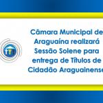 Câmara Municipal de Araguaína realizará Sessão Solene para entrega de Títulos de Cidadão Araguainense