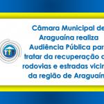 Câmara Municipal de Araguaína realiza Audiência Pública para tratar da recuperação das rodovias e estradas vicinais da região de Araguaína