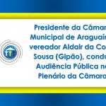 Presidente da Câmara Municipal de Araguaína, vereador Aldair da Costa Sousa (Gipão), conduz Audiência Pública no Plenário da Câmara