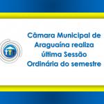 Câmara Municipal de Araguaína realiza última Sessão Ordinária do semestre